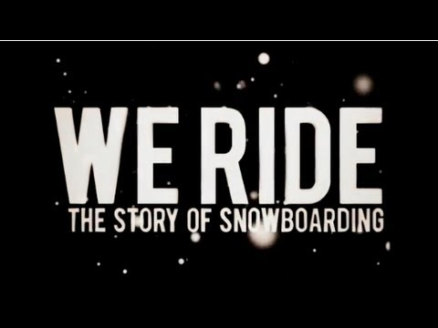 We Ride – The Story of Snowboarding