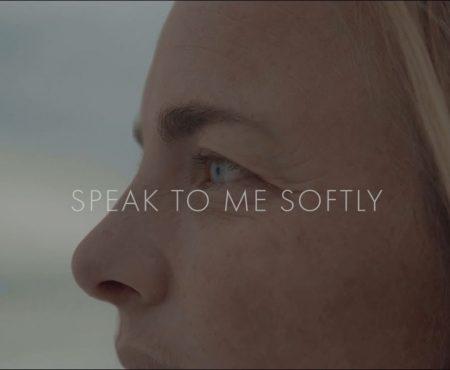 Speak to me softly