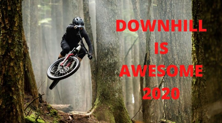 Downhill is awesome 2020
